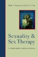 Yarhouse, Mark A., Tan, Erica S. N. - Sexuality and Sex Therapy: A Comprehensive Christian Appraisal - 9780830828531 - V9780830828531