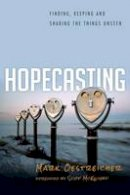 Oestreicher, Mark - Hopecasting: Finding, Keeping and Sharing the Things Unseen - 9780830836925 - V9780830836925