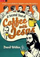 Wilkie, David - A Second Shot of Coffee with Jesus - 9780830836932 - V9780830836932