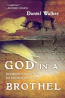 Daniel Walker - God in a Brothel: An Undercover Journey into Sex Trafficking and Rescue - 9780830838066 - V9780830838066