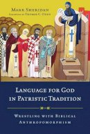 Sheridan, Mark - Language for God in Patristic Tradition: Wrestling with Biblical Anthropomorphism - 9780830840649 - V9780830840649