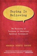 Drury, Amanda Hontz - Saying Is Believing: The Necessity of Testimony in Adolescent Spiritual Development - 9780830840656 - V9780830840656