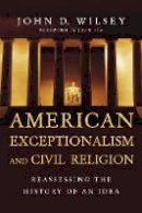 Wilsey, John D. - American Exceptionalism and Civil Religion: Reassessing the History of an Idea - 9780830840946 - V9780830840946