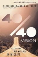 Greer, Peter, Lafferty, Greg - 40/40 Vision: Clarifying Your Mission in Midlife - 9780830844340 - V9780830844340