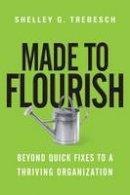 Trebesch, Dr Shelley G - Made to Flourish: Beyond Quick Fixes to a Thriving Organization - 9780830844401 - V9780830844401