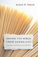 Paauw, Glenn R. - Saving the Bible from Ourselves: Learning to Read and Live the Bible Well - 9780830851249 - V9780830851249