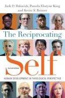 Balswick, Jack O., King, Pamela Ebstyne, Reimer, Kevin S. - The Reciprocating Self: Human Development in Theological Perspective (Christian Association for Psychological Studies Books) - 9780830851430 - V9780830851430