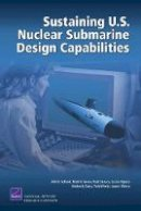 Schank, John F; Arena, Mark V; DeLuca, Paul; Riposo, Jessie; Curry, Kimberly - Sustaining U.S. Nuclear Submarine Design Capabilities - 9780833041609 - V9780833041609