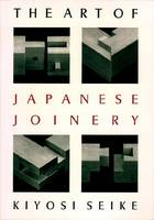 Kiyosi Seike - Art Of Japanese Joinery - 9780834815162 - V9780834815162