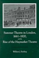 Burling, William J. - Summer Theatre in London, 1661-1820, and the Rise of the Haymarket Theatre - 9780838638118 - V9780838638118