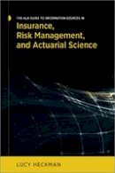 Heckman, Lucy - The Ala Guide to Information Sources in Insurance, Risk Management, and Actuarial Science - 9780838912751 - V9780838912751