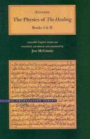 Avicenna - The Physics of The Healing: A Parallel English-Arabic Text in Two Volumes (Brigham Young University - Islamic Translation Series) - 9780842527477 - V9780842527477