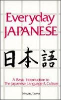 Schwarz, Edward, Ezawa, Reiko - Everyday Japanese: A Basic Introduction to the Japanese Language and Culture - 9780844285009 - V9780844285009