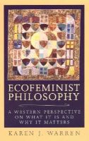Warren, Karen J. - Ecofeminist Philosophy: A Western Perspective on What It Is and Why It Matters  (Studies in Social, Political, and Legal Philosophy) - 9780847692996 - V9780847692996