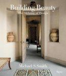 Michael S. Smith, Christine Pittel - Michael S. Smith: Building Beauty: The Alchemy of Design - 9780847836574 - V9780847836574
