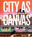 McCormick, Carlo, Corcoran, Sean - City as Canvas: New York City Graffiti From the Martin Wong Collection - 9780847839865 - V9780847839865