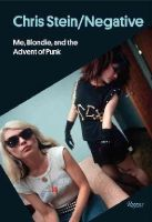 Stein, Chris - Chris Stein / Negative: Me, Blondie, and the Advent of Punk - 9780847843633 - V9780847843633