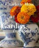 Moss, Charlotte - Charlotte Moss: Garden Inspirations - 9780847844777 - V9780847844777