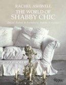 Ashwell, Rachel - Rachel Ashwell The World of Shabby Chic: Beautiful Homes, My Story & Vision - 9780847844944 - V9780847844944
