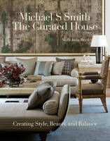 Smith, Michael S. - The Curated House: Creating Style, Beauty, and Balance - 9780847846313 - V9780847846313