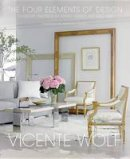 Wolf, Vicente - The Four Elements of Design: Interiors Inspired By Earth, Water, Air and Fire - 9780847848157 - V9780847848157