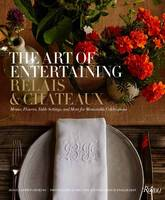 Relais & Châteaux North America, Jenkins, Jessica Kerwin - The Art of Entertaining Relais & Châteaux: Menus, Flowers, Table Settings, and More for Memorable Celebrations - 9780847849314 - V9780847849314