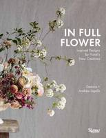 Ingalls, Gemma, Ingalls, Andrew - In Full Flower: Inspired Designs by Floral's New Creatives - 9780847858699 - V9780847858699