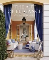 Watson, Marshall - The Art of Elegance: Classic Interiors - 9780847858712 - V9780847858712