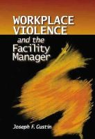 Gustin, Joseph F. - Workplace Violence and the Facility Manager - 9780849381430 - V9780849381430