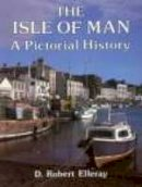 Elleray, D Robert - The Isle of Man A Pictorial History (Pictorial History Series) - 9780850336771 - KEX0287927