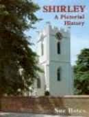Bates,Sue - Shirley: A Pictorial History (Pictorial History Series) - 9780850338690 - V9780850338690
