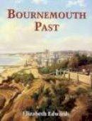 Edwards,Elizabeth - Bournemouth Past - 9780850339628 - V9780850339628