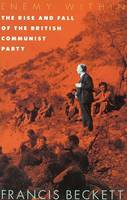 Beckett, Francis - Enemy Within: The Rise and Fall of the British Communist Party - 9780850364774 - V9780850364774