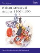 Nicolle, David - Italian Mediaeval Armies, 1300-1500 - 9780850454772 - V9780850454772