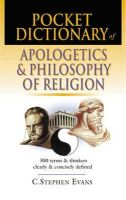 C. Stephen Evans - Pocket Dictionary of Apologetics and Philosophy of Religion: 300 Terms and Thinkers Clearly and Concisely Defined - 9780851112633 - V9780851112633