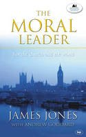 JONES, JAMES and Andrew Goddard - The Moral Leader: For the Church and the World - 9780851112831 - V9780851112831