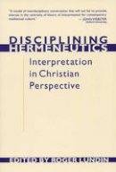 - Disciplining Hermeneutics: Interpretation in Christian Perspective - 9780851114538 - V9780851114538