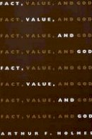 Arthur F Holmes - Fact, Value and God - 9780851114569 - V9780851114569