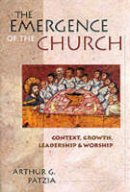 Patzia, Arthur G. - The Emergence of the Church : Context, Growth, Leadership and Worship - 9780851114835 - V9780851114835