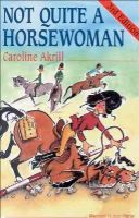 Akrill, Caroline - Not Quite a Horsewoman - 9780851316437 - V9780851316437