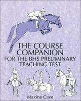 Cave, Maxine - The Course Companion for the BHS Preliminary Teaching Test - 9780851316857 - V9780851316857
