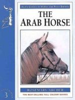Archer, Rosemary - The Arab Horse (Allen Guides to Horse and Pony Breeds) - 9780851318004 - V9780851318004
