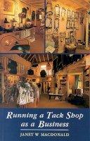 MacDonald, Janet W. - Running a Tack Shop as a Business - 9780851318240 - V9780851318240