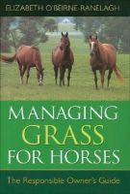 Ranelagh, Elizabeth - Managing Grass for Horses: The Responsible Owner's Guide - 9780851318561 - V9780851318561