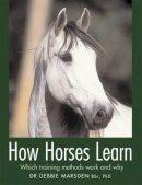 Marsden, Debbie - How Horses Learn - 9780851318776 - V9780851318776