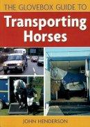 Henderson, John - The Glovebox Guide to Transporting Horses - 9780851318783 - KTG0016857