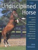 Schramm, Ulrik - The Undisciplined Horse - 9780851318844 - V9780851318844