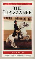 Harley, Una - The Lipizzaner (Allen Guides to Horse and Pony Breeds) - 9780851318950 - V9780851318950