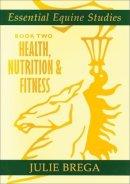 Brega, Julie - Health, Nutrition, and Fitness: Health, Nutrition, Fitness (Essential Equine Studies) (Bk. 2) - 9780851319094 - V9780851319094