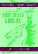 Brega, Julie - Injury, Disease, and Equine Nursing: Injury, Disease, Equine Nursing (Essential Equine Studies) (Bk. 3) - 9780851319155 - V9780851319155